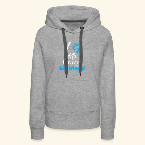 Love My Crazy Girlfriend Blue - Women's Premium Hoodie