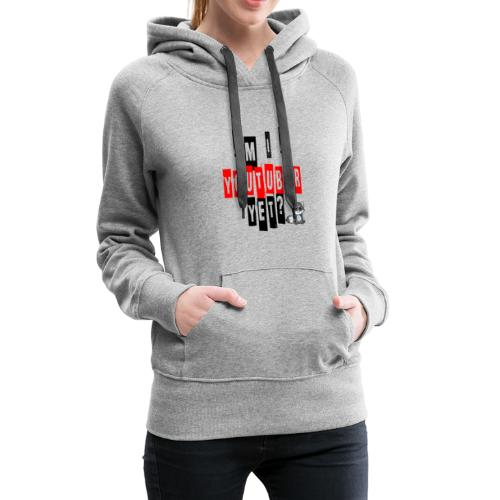 Am I A Youtuber Yet? - Women's Premium Hoodie