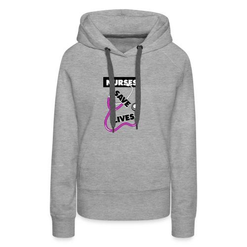 Nurses save lives pink - Women's Premium Hoodie