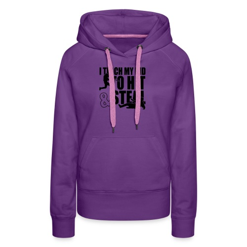 I Teach My Kid to Hit and Steal Baseball - Women's Premium Hoodie