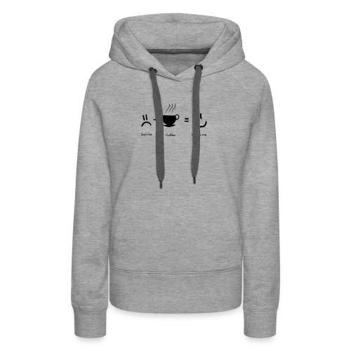 Only coffee makes me happy - Women's Premium Hoodie