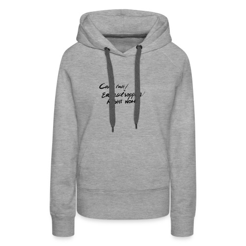 Can't Talk Eavesdropping rn - Women's Premium Hoodie