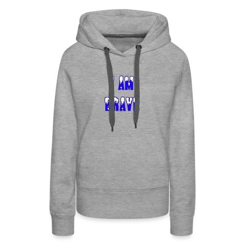 I am brave - Women's Premium Hoodie