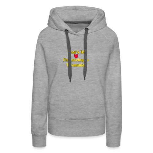 I'm moving to Tasmania - Women's Premium Hoodie