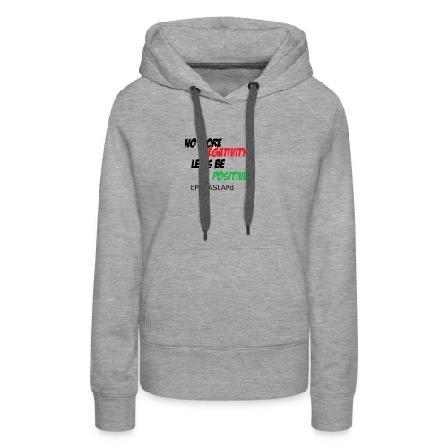No more negativiyi let s stay positive - Women's Premium Hoodie