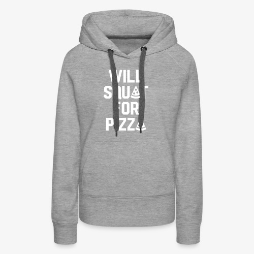 Will Squat For Pizza - Women's Premium Hoodie