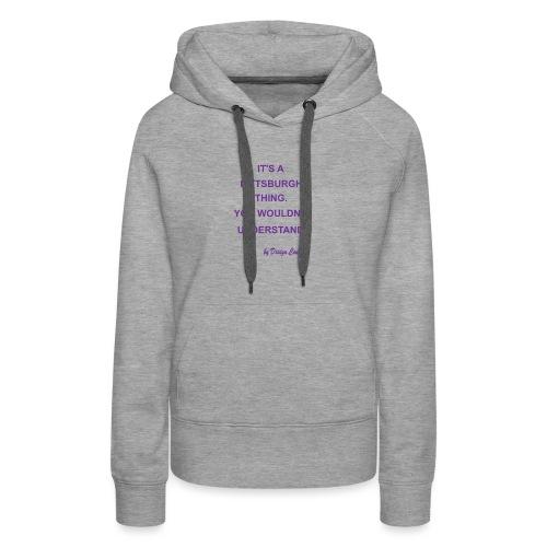 IT S A PITTSBURGH THING PURPLE - Women's Premium Hoodie
