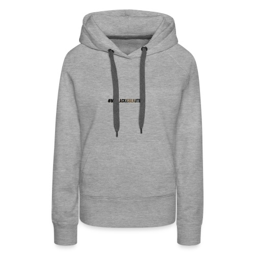 My black is beautiful - Women's Premium Hoodie