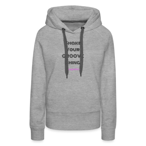 Shake your groove thing dark - Women's Premium Hoodie