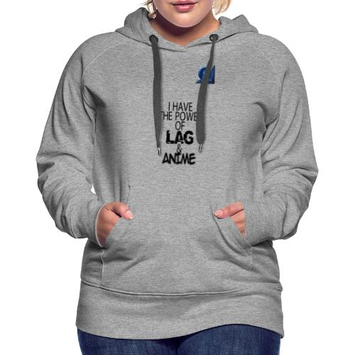 I Have The Power of Lag & Anime - Women's Premium Hoodie