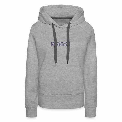 Religion, Politics and Taxes - Women's Premium Hoodie