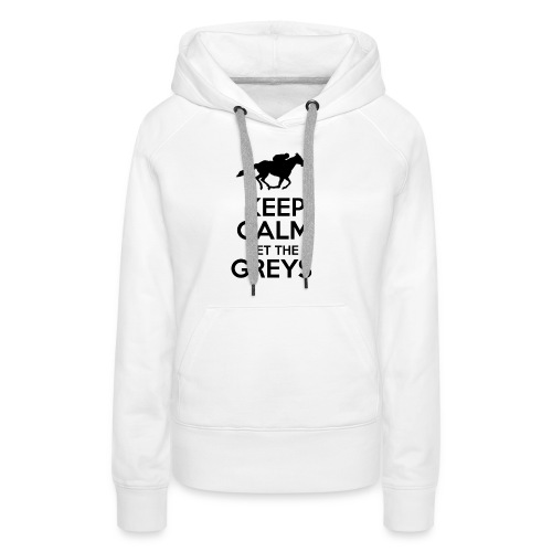 Keep Calm Bet The Greys - Women's Premium Hoodie