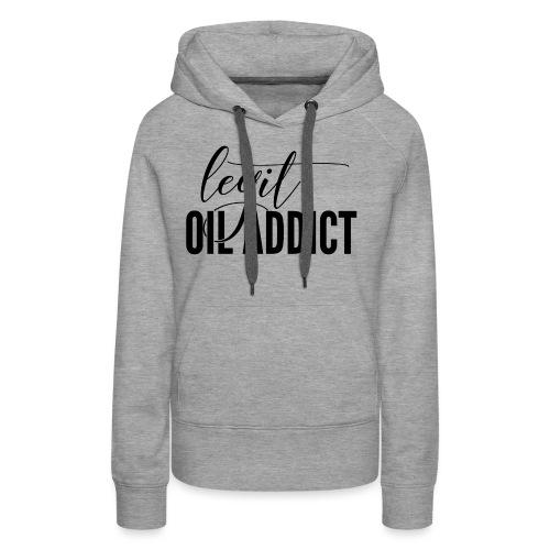 Legit Oil Addict - Women's Premium Hoodie