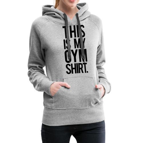 This is My Gym Shirt - Women's Premium Hoodie