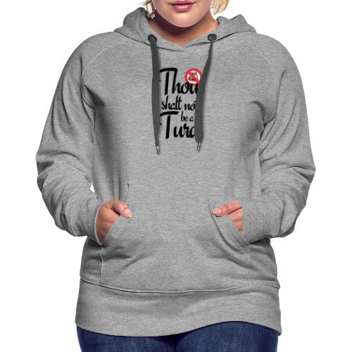 Thou Shalt Not Be a Turd - Women's Premium Hoodie