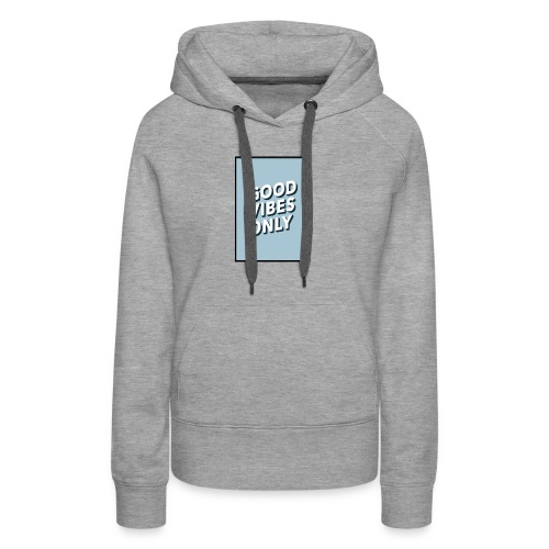 THE GOOD VIBES ONLY - Women's Premium Hoodie