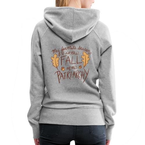 My favorite season is the fall of the patriarchy - Women's Premium Hoodie