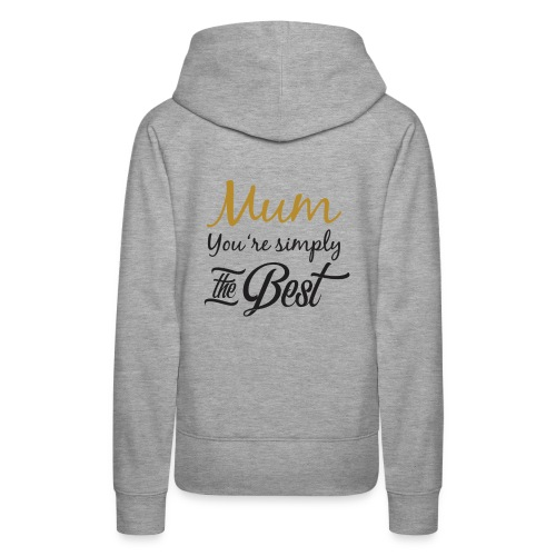 Mum You're Simply The Best - Funny Mother's Day - Women's Premium Hoodie