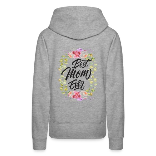 Best Mom Ever, Best Mother Ever, Best Mum Ever - Women's Premium Hoodie