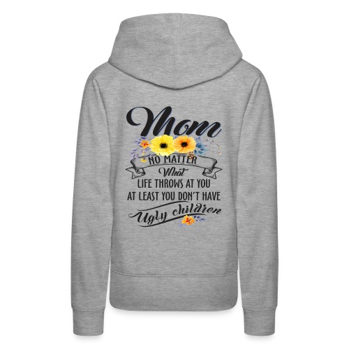 Mom, No Matter What Life Throws At You, Mother Day - Women's Premium Hoodie