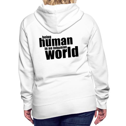 Being human in an inhuman world - Women's Premium Hoodie