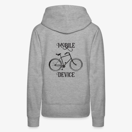 My Mobile Device is a Bicycle - Women's Premium Hoodie