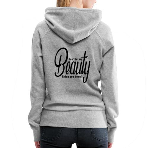 Don't let my BEAUTY bring you down! (Black) - Women's Premium Hoodie