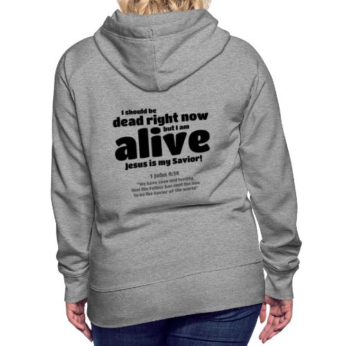I Should be dead right now, but I am alive. - Women's Premium Hoodie