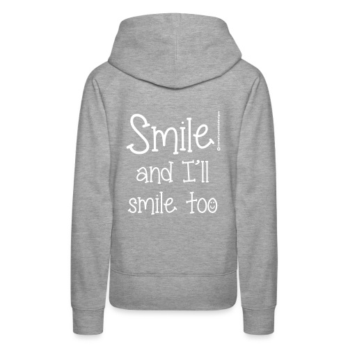 Smile and I ll smile too - Women's Premium Hoodie