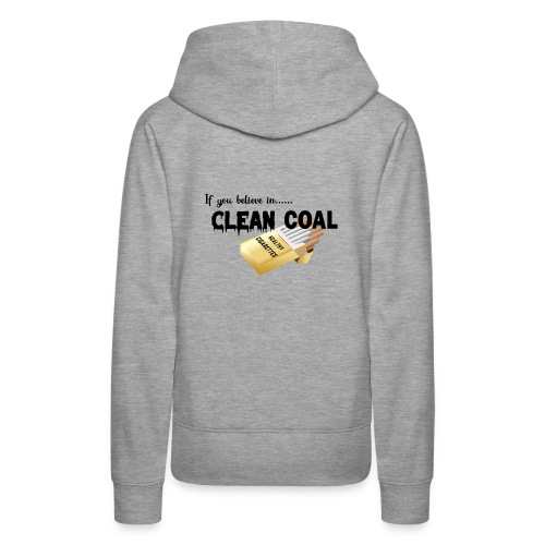 If you believe in Clean coal - Women's Premium Hoodie