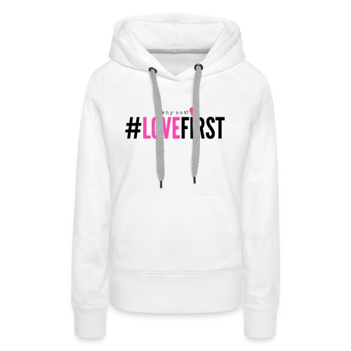 Pink and black lettering LoveFirst Tee - Women's Premium Hoodie