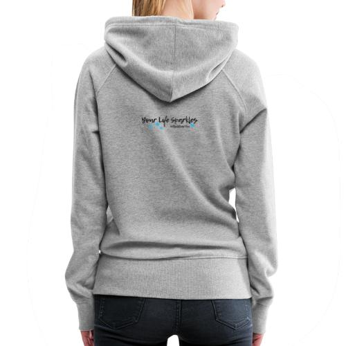 Your Life Sparkles Best Ever You tshirt - Women's Premium Hoodie