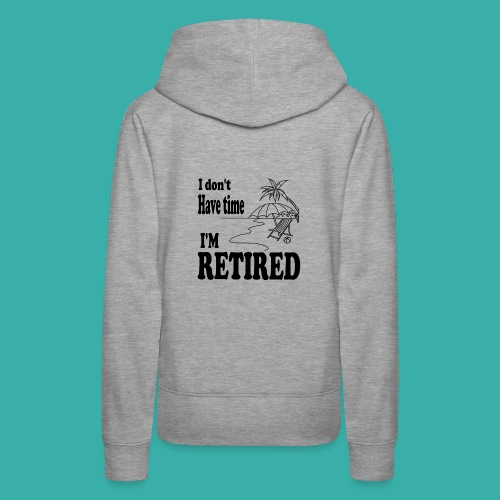 I have no time I m retired - palm trees - Women's Premium Hoodie