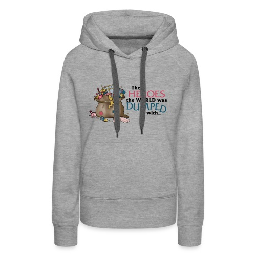 The Heroes The World Was Dumped With... - Women's Premium Hoodie