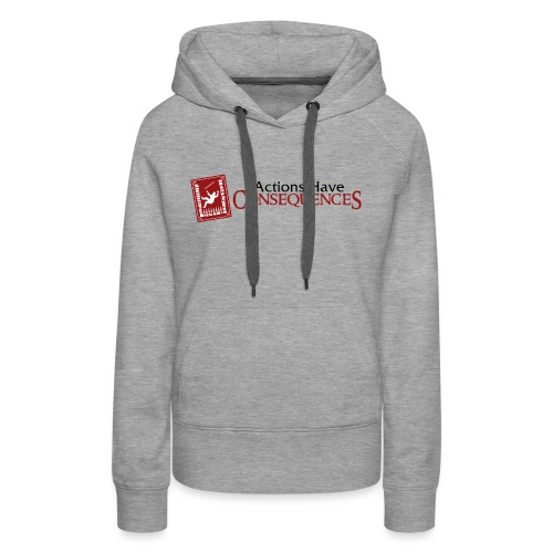 Actions Have Consequences - Women's Premium Hoodie