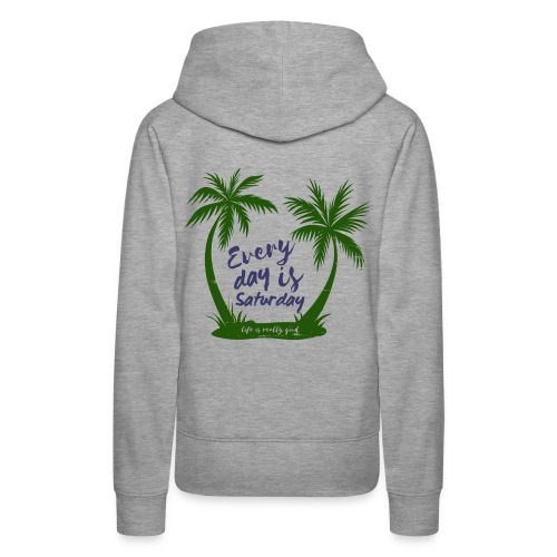 Life Is Really Good Every Day Is Saturday - Women's Premium Hoodie