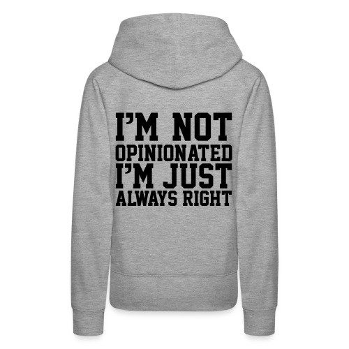 Im Not Opinionated Just always Right, Sarcasm, Fun - Women's Premium Hoodie