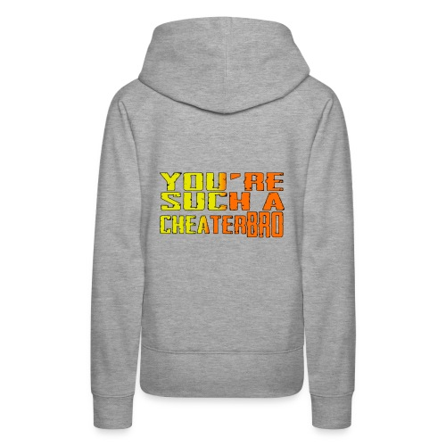 You're such a cheater bro - Women's Premium Hoodie
