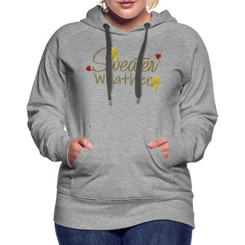 sweater weather - Women's Premium Hoodie