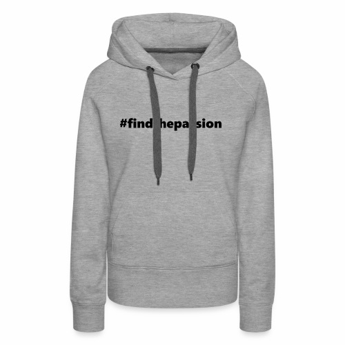 Find The Passion - Black - Women's Premium Hoodie