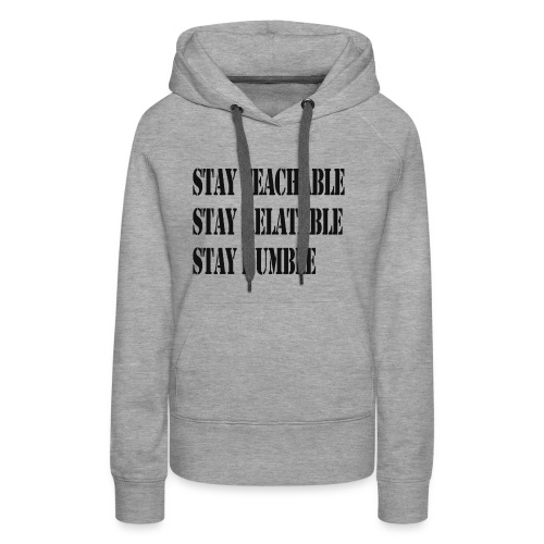 Stay Teachable, Stay Relatable, Stay Humble. - Women's Premium Hoodie