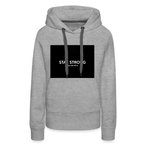 stay strong you can do it - Women's Premium Hoodie