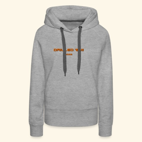 only drilled 'em orange! - Women's Premium Hoodie