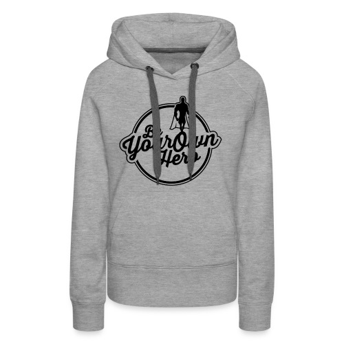 Be Your Own Hero II - Women's Premium Hoodie