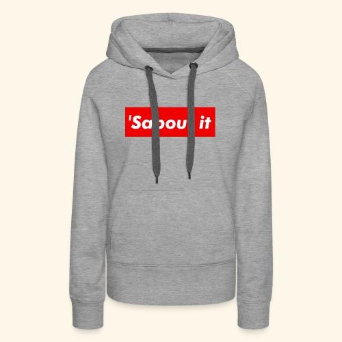 'Sabout it - Women's Premium Hoodie