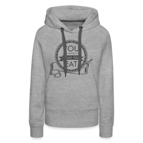 You Are What You Eat - Women's Premium Hoodie