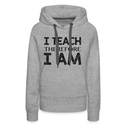 I THINK - THEREFORE - I AM - Women's Premium Hoodie
