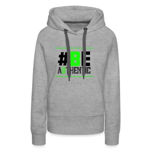 Be Authentic T-shirt - Women's Premium Hoodie