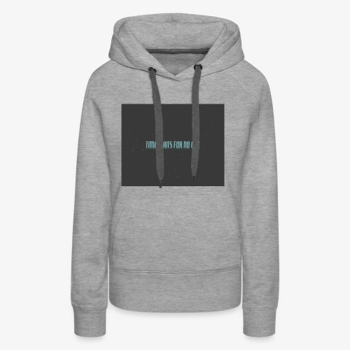 TIME WAITS FOR NO ONE - Women's Premium Hoodie