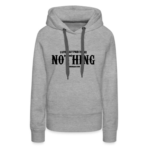 I LITERALLY PAID TO SEE NOTHING - Women's Premium Hoodie